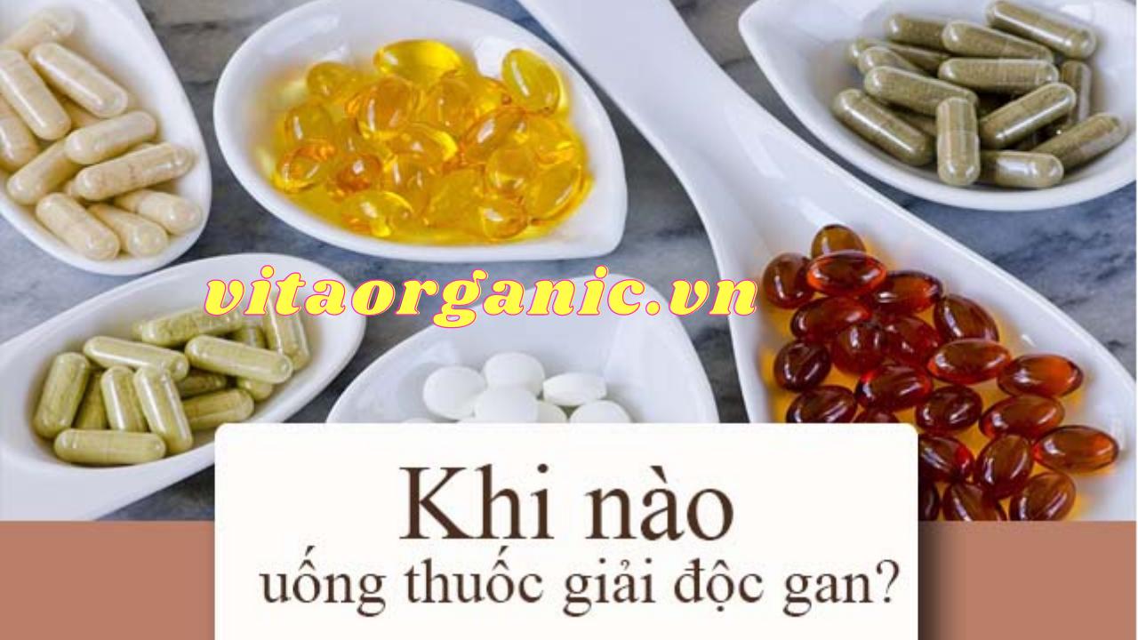 Khi nào cần uống thuốc giải độc Gan?